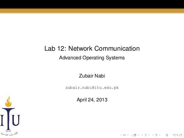 Lab 12: Network Communication Advanced Operating Systems  Zubair Nabi zubair.nabi@itu.edu.pk  April 24, 2013