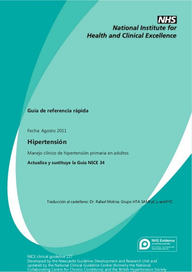 Guía de referencia rápida Fecha: Agosto 2011 Hipertensión Manejo clínico de hipertensión primaria en adultos Actualiza y s...