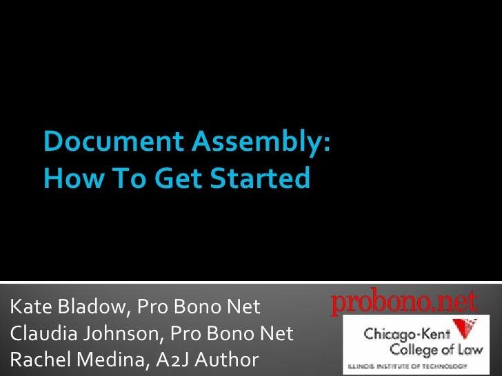 Document Assembly: How To Get Started Kate Bladow, Pro Bono Net Claudia Johnson, Pro Bono Net Rachel Medina, A2J Author