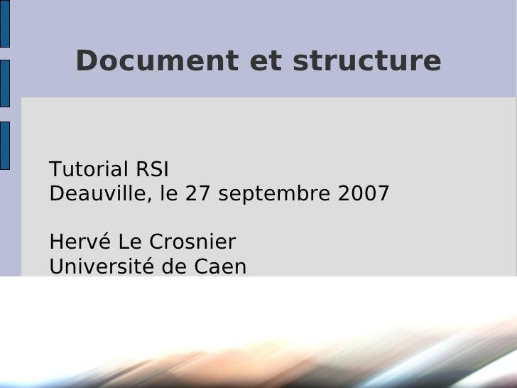 Document et structure   Tutorial RSI Deauville, le 27 septembre 2007  Hervé Le Crosnier Université de Caen
