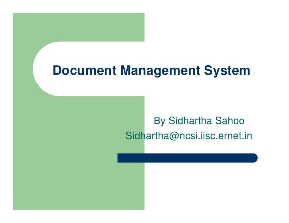Document Management System                  By Sidhartha Sahoo          Sidhartha@ncsi.iisc.ernet.in