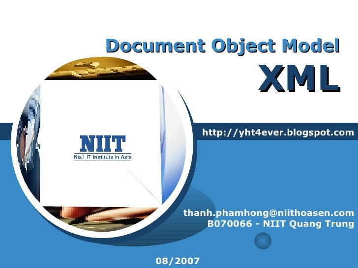 Document Object Model XML http://yht4ever.blogspot.com [email_address] B070066 - NIIT Quang Trung 08/2007