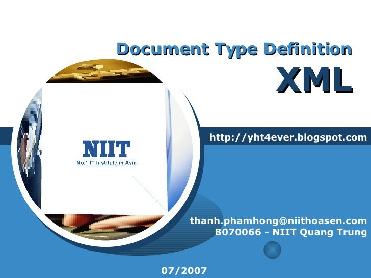 Document Type Definition XML http://yht4ever.blogspot.com [email_address] B070066 - NIIT Quang Trung 07/2007