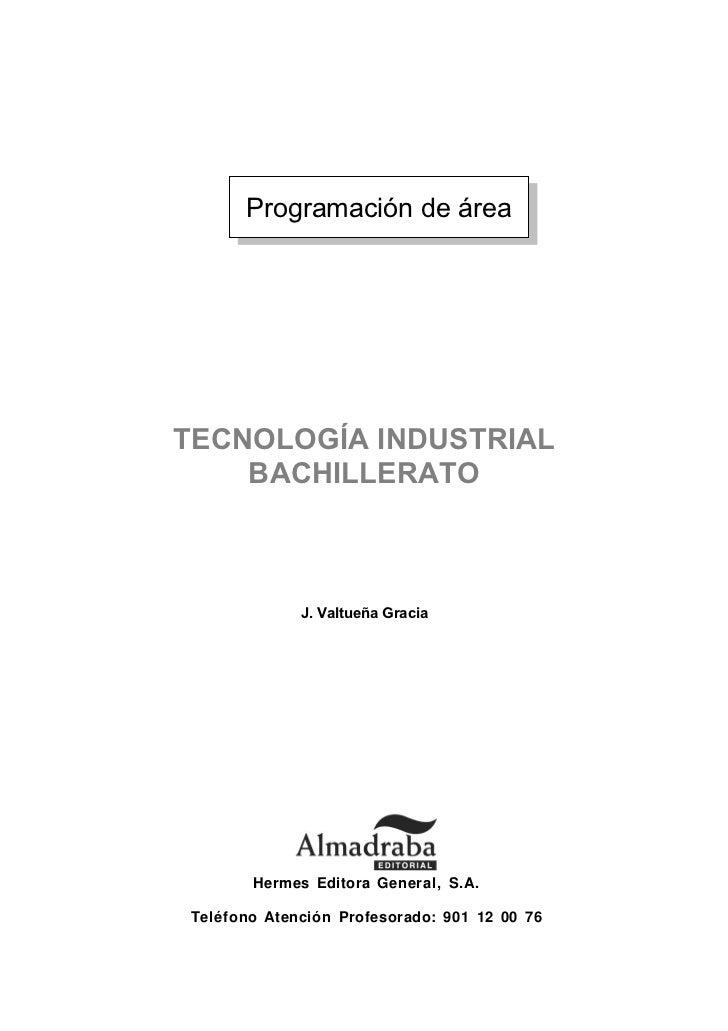 Programación de áreaTECNOLOGÍA INDUSTRIAL    BACHILLERATO             J. Valtueña Gracia       Hermes Editora General, S.A...