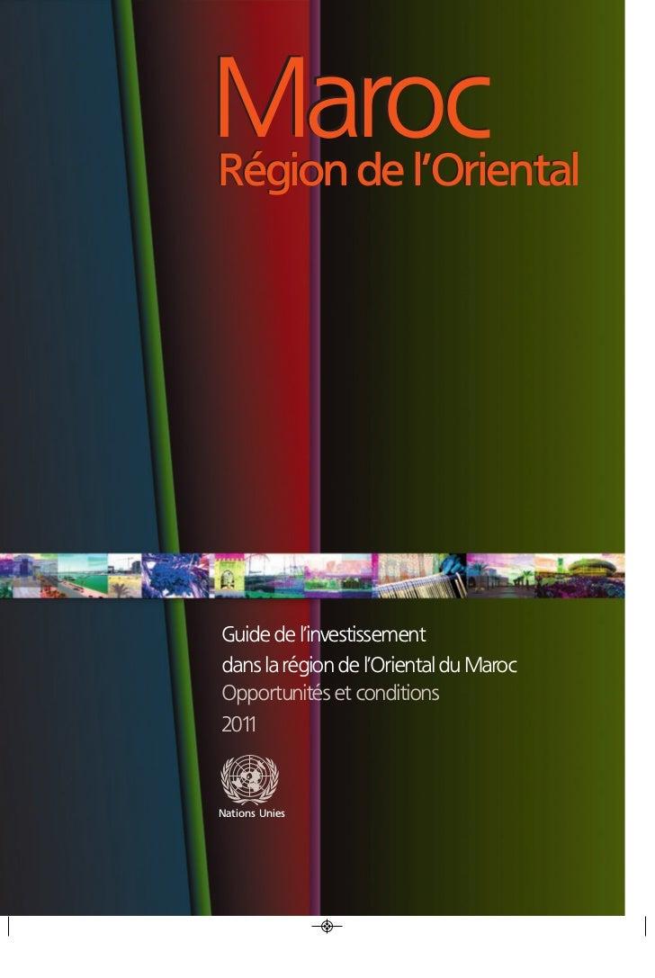 MarocRégion de l'OrientalGuide de l'investissementdans la région de l'Oriental du MarocOpportunités et conditions2011Natio...