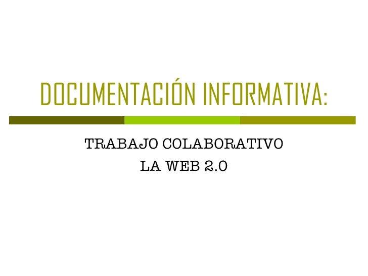 DOCUMENTACIÓN INFORMATIVA: TRABAJO COLABORATIVO LA WEB 2.0