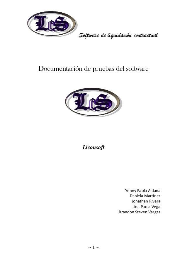 Software de liquidación contractual ~ 1 ~ Documentación de pruebas del software Liconsoft Yenny Paola Aldana Daniela Martí...