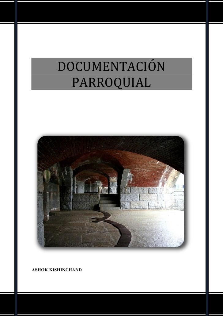 LA INSTITUCIÓN PARROQUIAL Y SUS DOCUMENTOS        DOCUMENTACIÓN          PARROQUIALASHOK KISHINCHAND                      ...