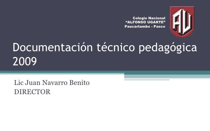 "Documentación técnico pedagógica 2009 Lic Juan Navarro Benito DIRECTOR Colegio Nacional ""ALFONSO UGARTE"" Paucartambo - Pasco"