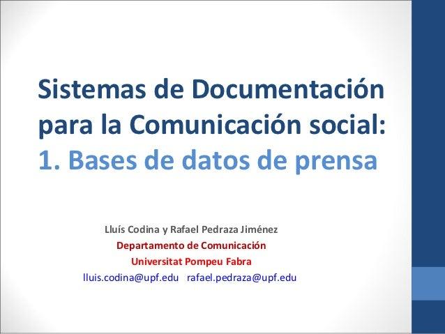 Sistemas de Documentaciónpara la Comunicación social:1. Bases de datos de prensa         Lluís Codina y Rafael Pedraza Jim...