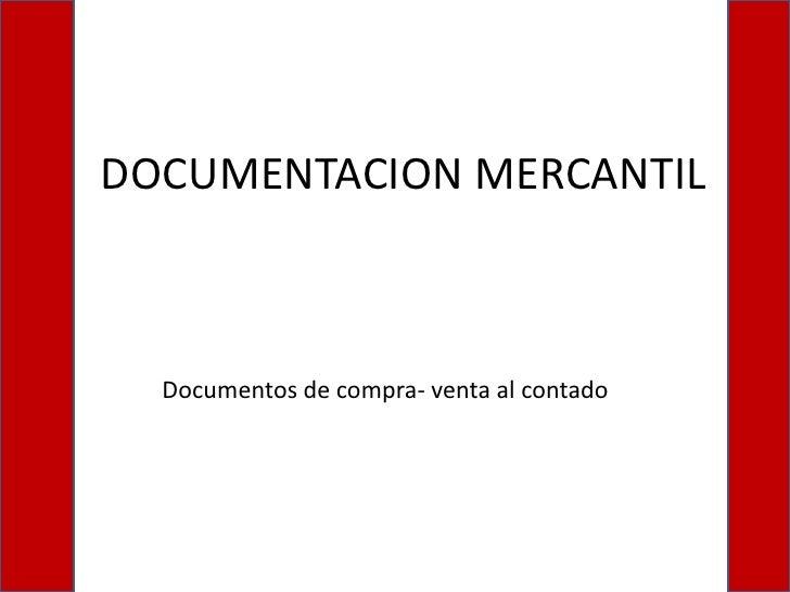 DOCUMENTACION MERCANTIL<br />Documentos de compra- venta al contado<br />