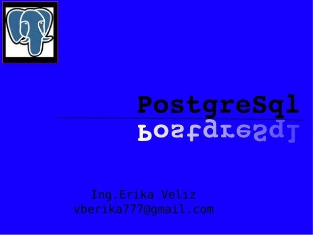 Licencia de Documentacion  PostgreSql by Ing. Erika Veliz is licensed under a Creative Commons ReconocimientoCompartir baj...