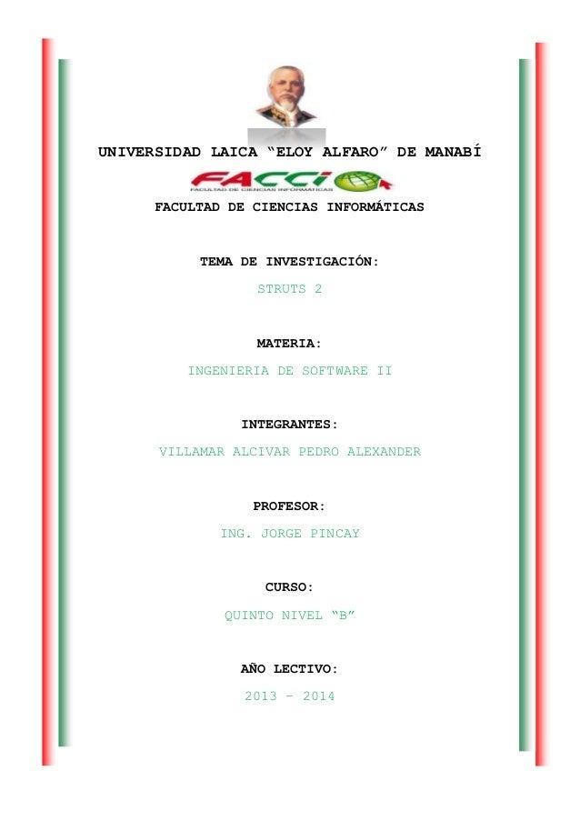 """UNIVERSIDAD LAICA """"ELOY ALFARO"""" DE MANABÍFACULTAD DE CIENCIAS INFORMÁTICASTEMA DE INVESTIGACIÓN:STRUTS 2MATERIA:INGENIERIA..."""