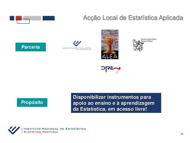 Acção Local de Estatística AplicadaParceria            Disponibilizar instrumentos paraPropósito   apoio ao ensino e à apr...