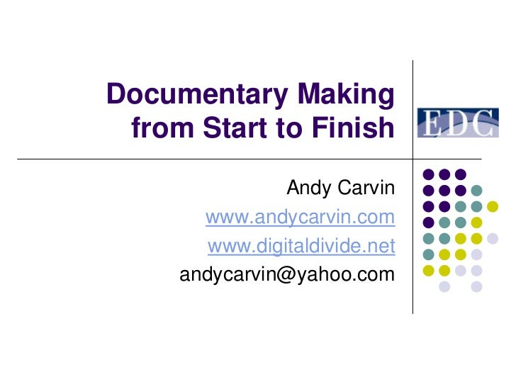 Documentary Making from Start to Finish                Andy Carvin       www.andycarvin.com        www.digitaldivide.net  ...