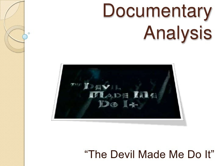 Documentary Analysis - The Devil Made Me Do It