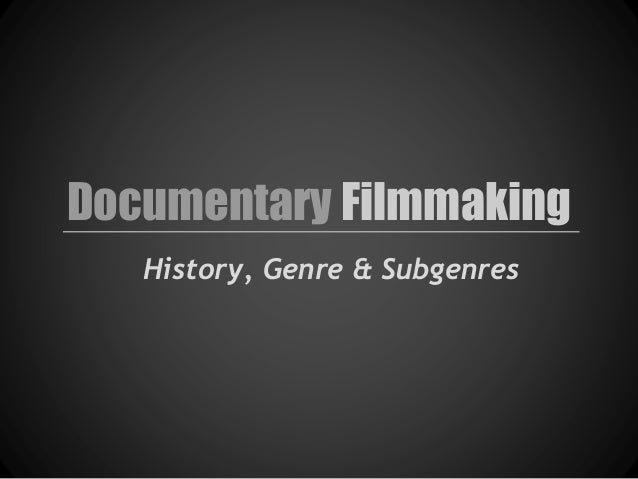 Documentary filmmaking   history, genre & subgenre