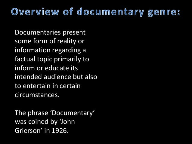 Documentaries presentsome form of reality orinformation regarding afactual topic primarily toinform or educate itsintended...