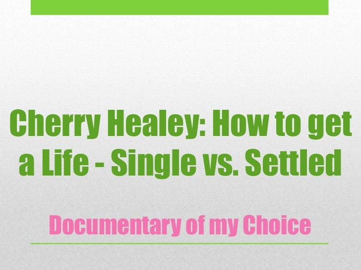 Cherry Healey: How to get a Life - Single vs. Settled   Documentary of my Choice