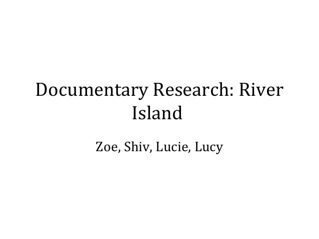 Documentary Research: River Island Zoe, Shiv, Lucie, Lucy