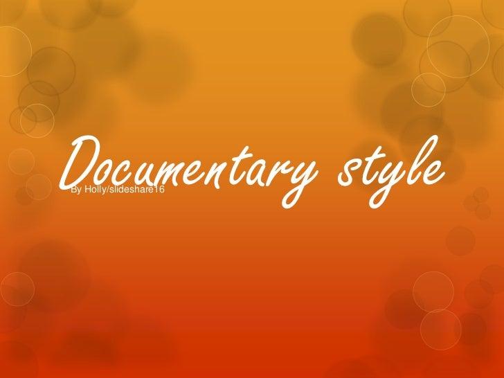 Documentary styleBy Holly/slideshare16