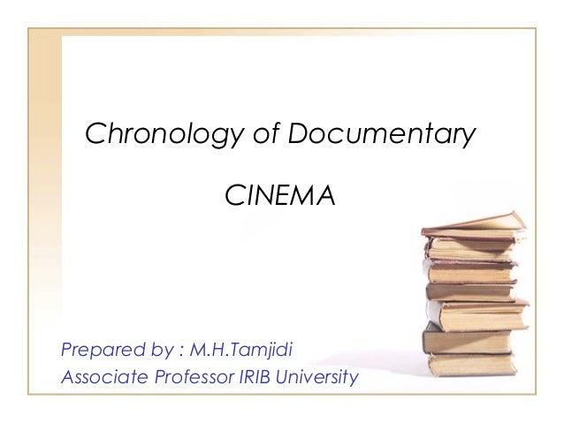 Chronology of Documentary CINEMA  Prepared by : M.H.Tamjidi Associate Professor IRIB University