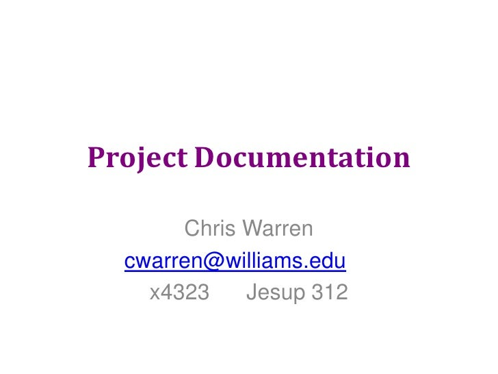 Project Documentation<br />Chris Warren<br />cwarren@williams.edu<br />x4323      Jesup 312<br />