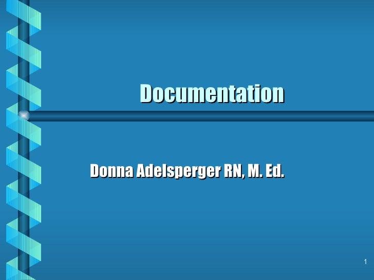 Documentation Donna Adelsperger RN, M. Ed.