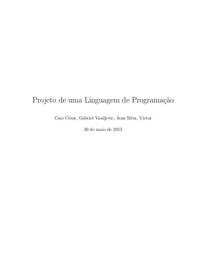Projeto de uma Linguagem de Programa¸c˜aoCaio C´esar, Gabriel Vasiljevic, Jean Silva, Victor20 de maio de 2013