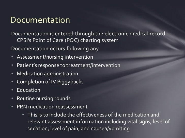 DocumentationDocumentation is entered through the electronic medical record –  CPSI's Point of Care (POC) charting systemD...