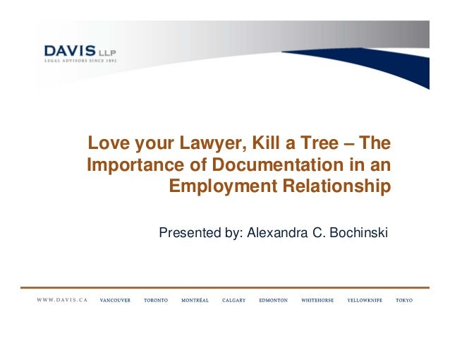 Love your Lawyer, Kill a Tree – TheImportance of Documentation in an        Employment Relationship        Presented by: A...