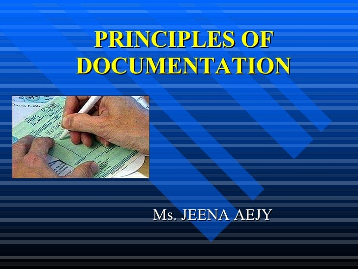 PRINCIPLES OF DOCUMENTATION Ms. JEENA AEJY