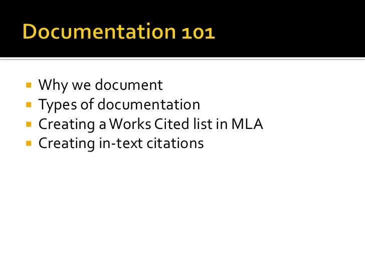 Documentation 101<br />Why we document<br />Types of documentation<br />Creating a Works Cited list in MLA<br />Creating i...