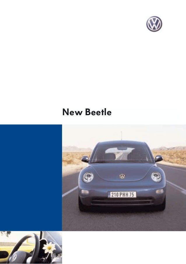 New Beetle Volkswagen France Direction de Groupe VOLKSWAGEN France s.a. BP 62 – 02601 Villers-Cotterêts Cedex  Infos techn...