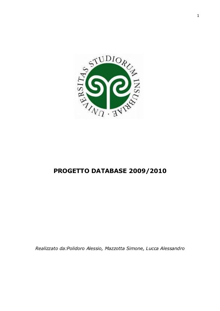 1       PROGETTO DATABASE 2009/2010Realizzato da:Polidoro Alessio, Mazzotta Simone, Lucca Alessandro