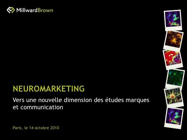 NEUROMARKETING Vers une nouvelle dimension des études marques et communication Paris, le 14 octobre 2010