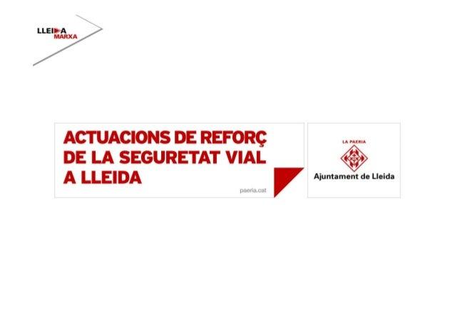 ACTUACIONS DE REFORÇ DE LA SEGURETAT VIAL A LLEIDA  OBJECTIUS  Reforçar el control del trànsit a la ciutat Millorar la seg...