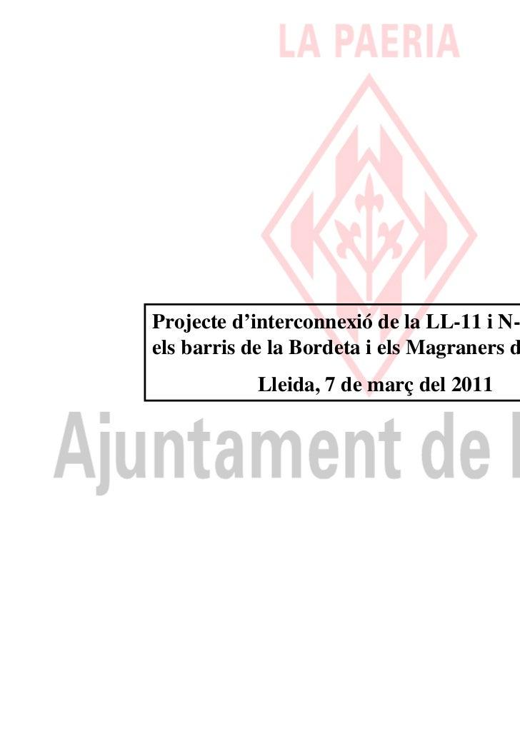 Projecte d'interconnexió de la LL-11 i N-240 ambels barris de la Bordeta i els Magraners de Lleida           Lleida, 7 de ...