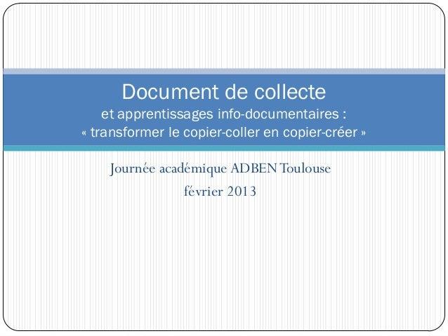 Journée académique ADBENToulouse février 2013 Document de collecte et apprentissages info-documentaires : « transformer le...