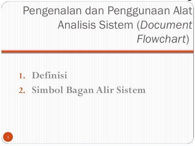 6 Pengenalan dan Penggunaan Alat Analisis Sistem (Document Flowchart) 1. Definisi 2. Simbol Bagan Alir Sistem  1