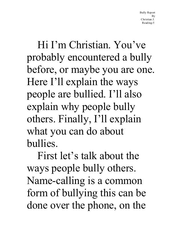 Bully Report By Christian J. Reading-5 Hi I'm Christian. You've probably encountered a bully before, or maybe you are one....