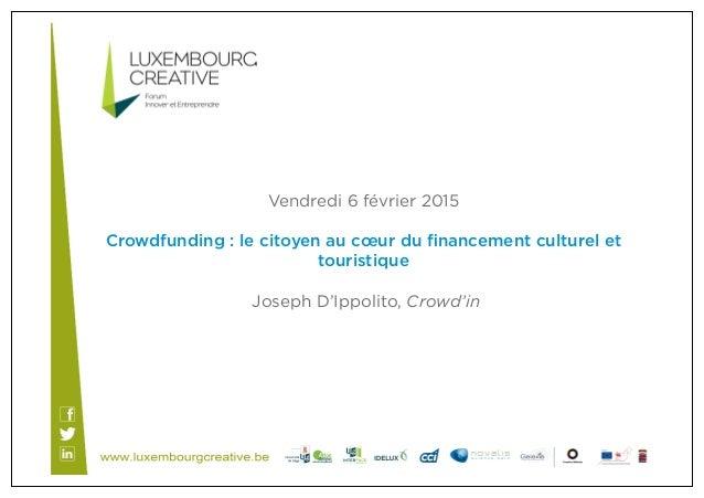 Vendredi 6 février 2015 Crowdfunding : le citoyen au cœur du financement culturel et touristique Joseph D'Ippolito, Crowd'in