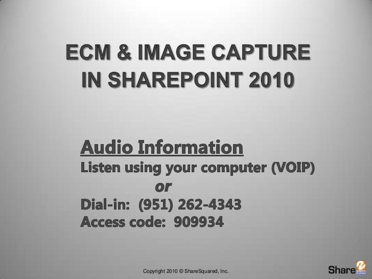 ECM & Image Capture <br />in SharePoint 2010<br />Audio Information	Listen using your computer (VOIP) or	Dial-in:  (951) 2...