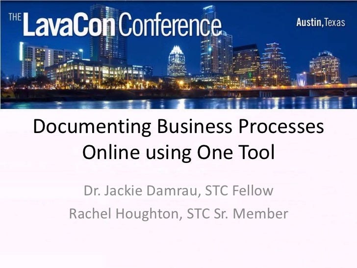 Documenting Business Processes    Online using One Tool     Dr. Jackie Damrau, STC Fellow   Rachel Houghton, STC Sr. Member