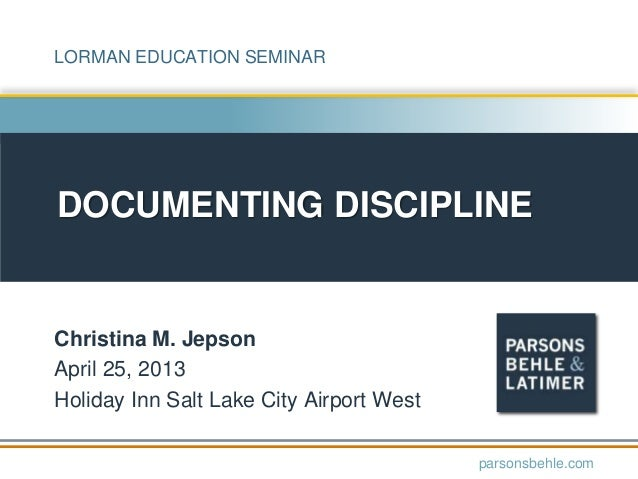 DOCUMENTING DISCIPLINEChristina M. JepsonApril 25, 2013Holiday Inn Salt Lake City Airport Westparsonsbehle.comLORMAN EDUCA...