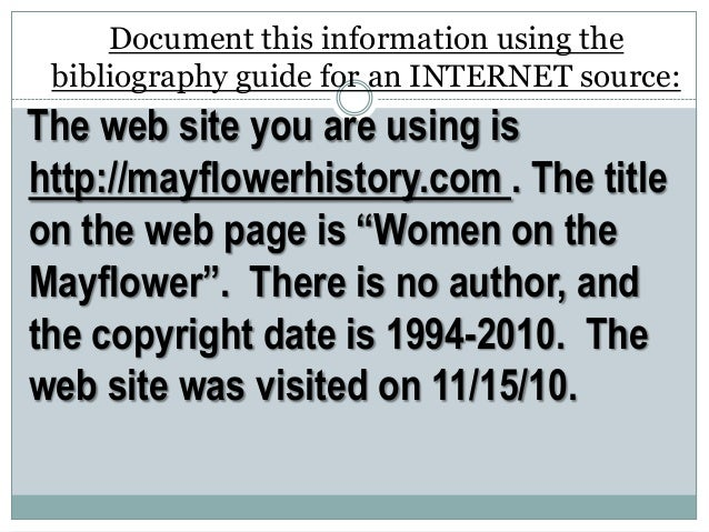 Document this information using thebibliography guide for an INTERNET source:The web site you are using ishttp://mayflower...