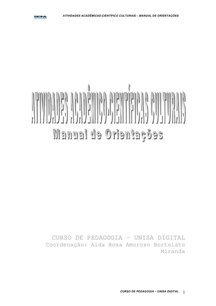 ATIVIDADES ACADÊMICAS-CIENTÍFICO CULTURAIS – MANUAL DE ORIENTAÇÕES CURSO DE PEDAGOGIA – UNISA DIGITALCoordenação: Aida Ros...