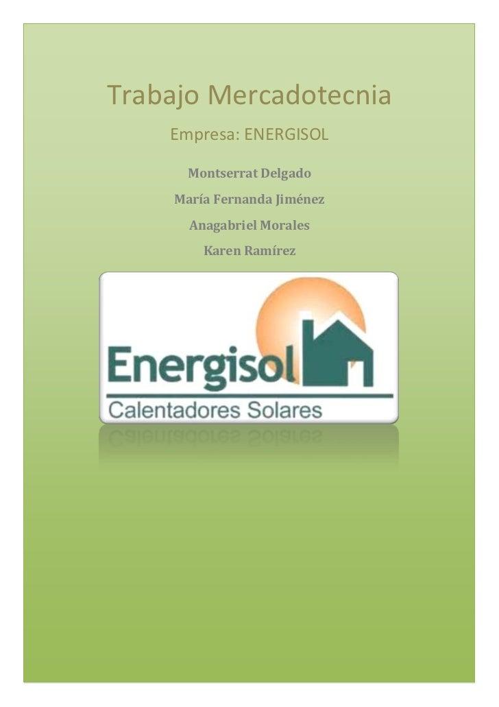 Trabajo Mercadotecnia<br />Empresa: ENERGISOL<br />Montserrat Delgado<br />María Fernanda Jiménez<br />Anagabriel Morales<...