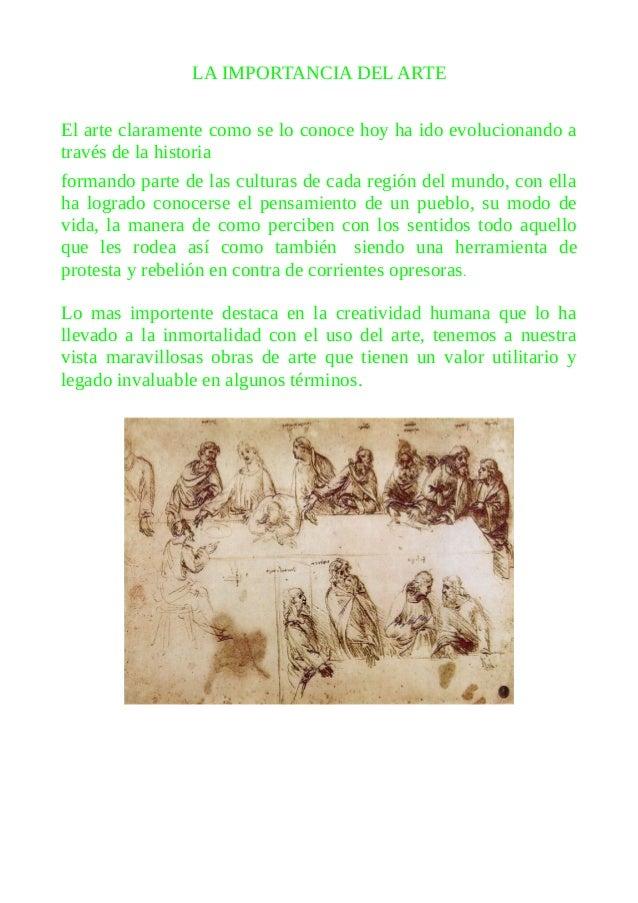 LA IMPORTANCIA DEL ARTE El arte claramente como se lo conoce hoy ha ido evolucionando a través de la historia formando par...