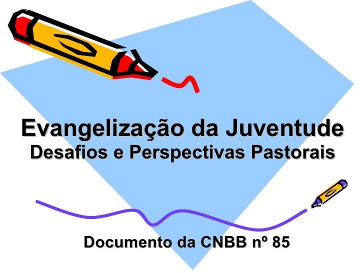 Evangelização da Juventude Desafios e Perspectivas Pastorais Documento da CNBB nº 85